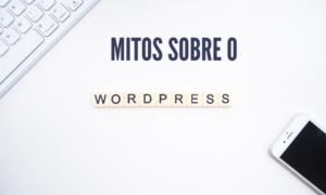 mitos sobre o wordpress